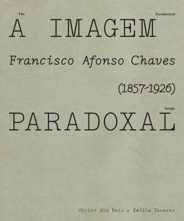 The Paradoxical Image. Francisco Afonso Chaves (1857-1926)